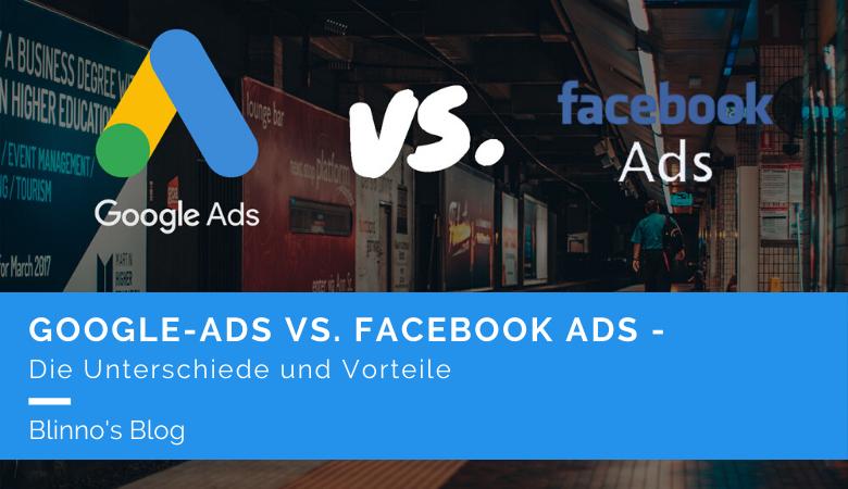 Google-Ads vs. Facebook-Ads: Die Unterschiede und Vorteile